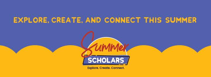Summer Scholars logo with text saying Explore, Create, and Connect this summer